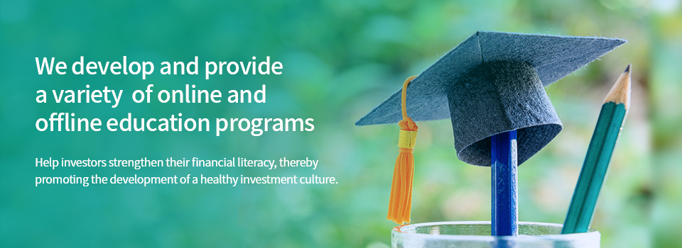 We develop and provide a variety  of online and offline education programs | Help investors strengthen their financial literacy, thereby promoting the development of a healthy investment culture.